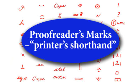 "Proofreaders' marks — the ""printers' shorthand"" known to every compositor, typesetter, editor, and advertising copywriter."