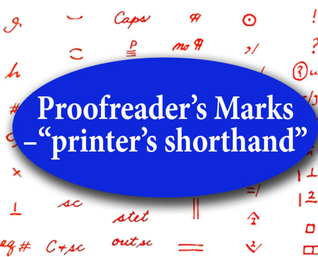 """Proofreaders' marks — the """"printers' shorthand"""" known to every compositor, typesetter, editor, and advertising copywriter."""